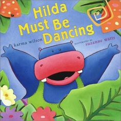 Hilda Must Be Dancing by Karma Wilson Children's Book Review and Preschool Lesson Plan