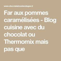 Far aux pommes caramélisées - Blog cuisine avec du chocolat ou Thermomix mais pas que