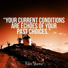 """YOUR CURRENT CONDITIONS ARE ECHOES OF YOUR PAST CHOICES."""
