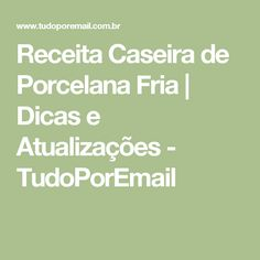 Receita Caseira de Porcelana Fria   Dicas e Atualizações - TudoPorEmail