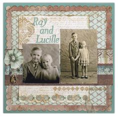 Ray & Lucille...In order to retain the focus on the the simplicity and sweetness of the photos, keep the layout elements, colors and embellishing simple. Make beautiful photos the stars.