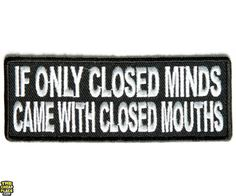 If Only Closed Minds Came With Closed Mouths Patch