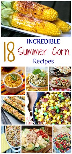 18 Incredible Summer Corn Recipes - enjoy the best flavors of summer in side dish, salad, salsa, dip, entree and even dessert recipes featuring those golden ears.