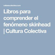 Libros para comprender el fenómeno skinhead   Cultura Colectiva