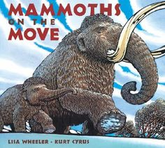 Mammoths on the Move by Lisa Wheeler and Kurt Cyrus