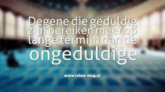 Degene die geduldig zijn bereiken meer op lange termijn dan de ongeduldige. - www.islam-blog.nl