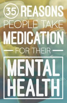 35 Reasons People Take Medication For Their Mental Health... - http://nifyhealth.com/35-reasons-people-take-medication-for-their-mental-health/