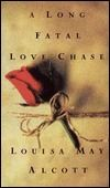 A Long Fatal Love Chase - Louisa May Alcott and all of her Blood and Thunder books are great!