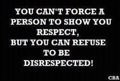 disrespect = don't let anyone disrespect you because they feel smaller than you