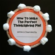 The Perfect Thanksgiving Pie! | Thanksgiving Writing Prompt and Craftivity for Elementary Grades.