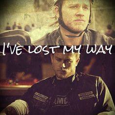 I've lost my way sons of anarchy
