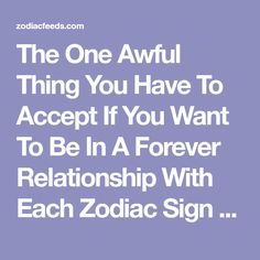 The One Awful Thing You Have To Accept If You Want To Be In A Forever Relationship With Each Zodiac Sign – ZodiacFeeds