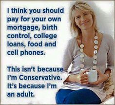 Considering she could of payed for a mortgage if she started paying for her own birth control along time ago!