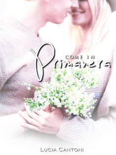 COME IN PRIMAVERA di Lucia Cantoni http://lindabertasi.blogspot.it/2017/01/segnalazione-come-in-primavera-di-lucia.html