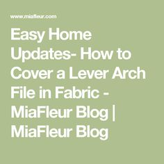 Easy Home Updates- How to Cover a Lever Arch File in Fabric - MiaFleur Blog | MiaFleur Blog