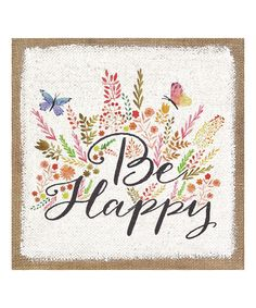 Another great find on #zulily! 'Be Happy' Burlap Wall Art #zulilyfinds