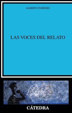 Las voces del relato / Alberto Paredes.-- Madrid : Cátedra, 2015.