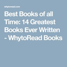 Best Books of all Time: 14 Greatest Books Ever Written - WhytoRead Books