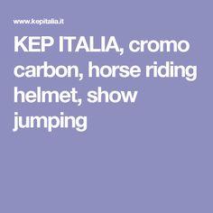 KEP ITALIA, cromo carbon, horse riding helmet, show   jumping
