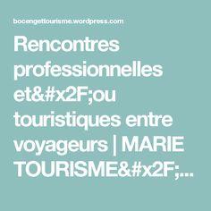 Rencontres professionnelles et/ou touristiques entre voyageurs   MARIE TOURISME/  voyages pour solos voyageurs