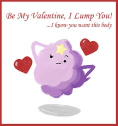 Lumpy Space Princess Valentine -how I feel with this baby inside me! Valentines Puns, Be My Valentine, Printable Valentine, Free Printable, Lumpy Space Princess, Jake The Dogs, Ice King, It Goes On, Amazing Adventures