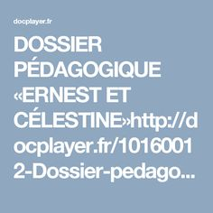 DOSSIER PÉDAGOGIQUE «ERNEST ET CÉLESTINE»http://docplayer.fr/10160012-Dossier-pedagogique-ernest-et-celestine.html
