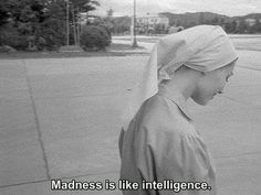 Marilyn used to say Madness is genius.