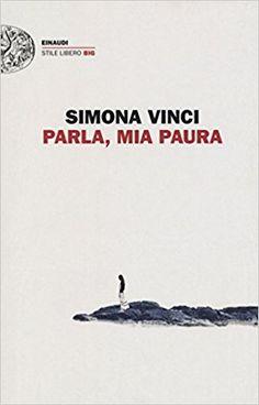 """Fabrizio Giulimondi - Recensioni libri: """"PARLA, MIA PAURA"""" DI SIMONA VINCI (EINAUDI)"""