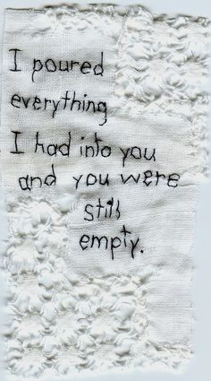 """""""I poured everything I had into you, and you were still empty."""" by Iviva Olenick"""
