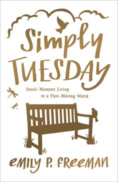 Simply Tuesday by Emily P. Freeman - Coming Aug 2015