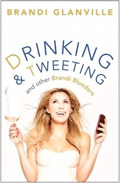 Drinking & Tweeting and Other Brandi Blunders by Brandi Glanville