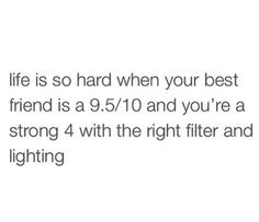 Especially next to your hot friends: