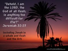 """Behold, I am the LORD, the God of all flesh; is anything too difficult for Me?"" - Jeremiah 32:27 - Including Jonah in a whale and Noah and the Ark - red sunset with palm trees"