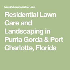 Residential Lawn Care and Landscaping in Punta Gorda & Port Charlotte, Florida