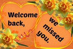 WELCOME BACK - YOU, WELCOME, BACK, MISSED