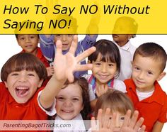 Simply screaming NO at your kids will not do the trick; at least not after it has been done a hundred times per day!