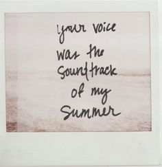 your voice was the soundtrack of my summer