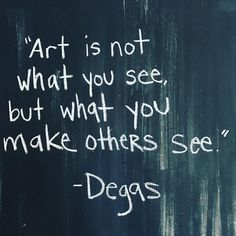 """""""Art is not what you see, but what you make others see."""" -Degas ❤️✨"""