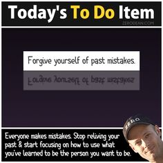 To Do: Forgive yourself of past mistakes (link includes video)