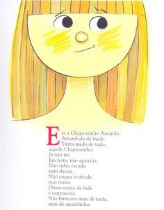 ♥♥♥♥♥ - Chapeuzinho Amarelo, escrito por Chico Buarque e ilustrado por Ziraldo. Editora José Olympio. Ótimo livro sobre o medo e sobre como encará-lo. Já lemos ele várias vezes e nunca nos cansamos. Nele Chico conta a história de uma garota que tinha medo de tudo, principalmente de um tal lobo. Como se livrar dele é o que aprendemos. As ilustras do Ziraldo estão de arrebentar!