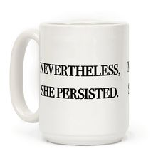 Nevertheless She Persisted - Show off your political side with this democratic inspired, United States Senate, Elizabether Warren inspired, feminist, Coretta Scott King, civil rights coffee mug! Let the world know that you are a staunch feminist and an advocator for civil rights!