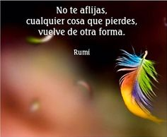 No te aflijas. Rumi