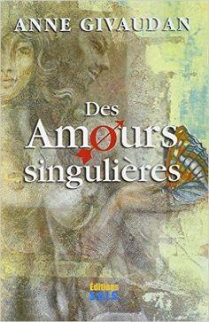 Amazon.fr - Des Amours singulières - Anne Givaudan - Livres