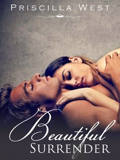 Beautiful Surrender by Priscilla West ~ https://www.goodreads.com/book/show/18680446-beautiful-surrender