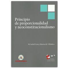 Principio de proporcionalidad y neocostitucionalismo  – M. Isabel Lorca Martín de Villodres – Universidad de Medellín www.librosyeditores.com Editores y distribuidores