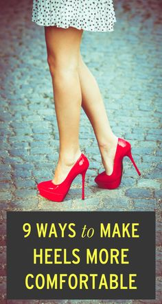 9 ways to make your heels more comfortable - I used to hate heels, now I prefer them.  Some great tips in here!