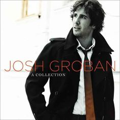 Josh Groban....2 of my favorites..You Raise Me Up and To Where You Are and many more!