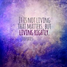 MOTIVATION 15 Best Socrates Picture Quotes - It's not living that matters, but living rightly. - Socrates