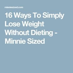 16 Ways To Simply Lose Weight Without Dieting - Minnie Sized