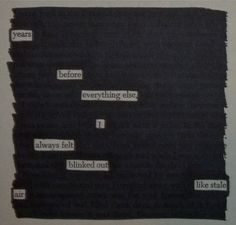 - - - Source: A Separate Peace by John Knowles Black Out Poetry: c. 2015 More Black Out Poetry A Separate Peace, Found Poetry, Blackout Poetry, Pretty Art, Grammar, Good Books, Best Quotes, Book Art, Sad